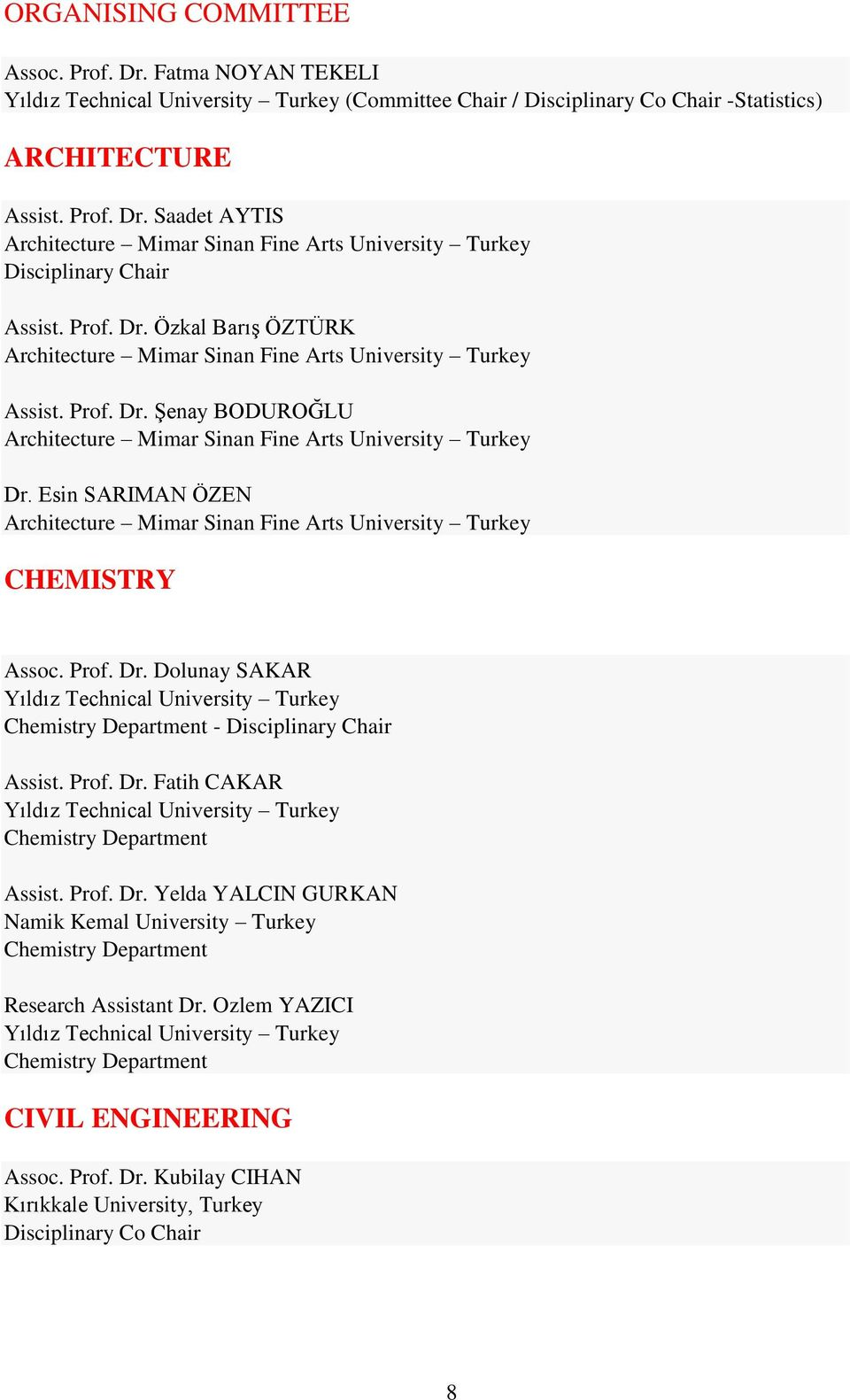 Esin SARIMAN ÖZEN Architecture Mimar Sinan Fine Arts University Turkey CHEMISTRY Assoc. Prof. Dr. Dolunay SAKAR Yıldız Technical University Turkey Chemistry Department - Disciplinary Chair Assist.