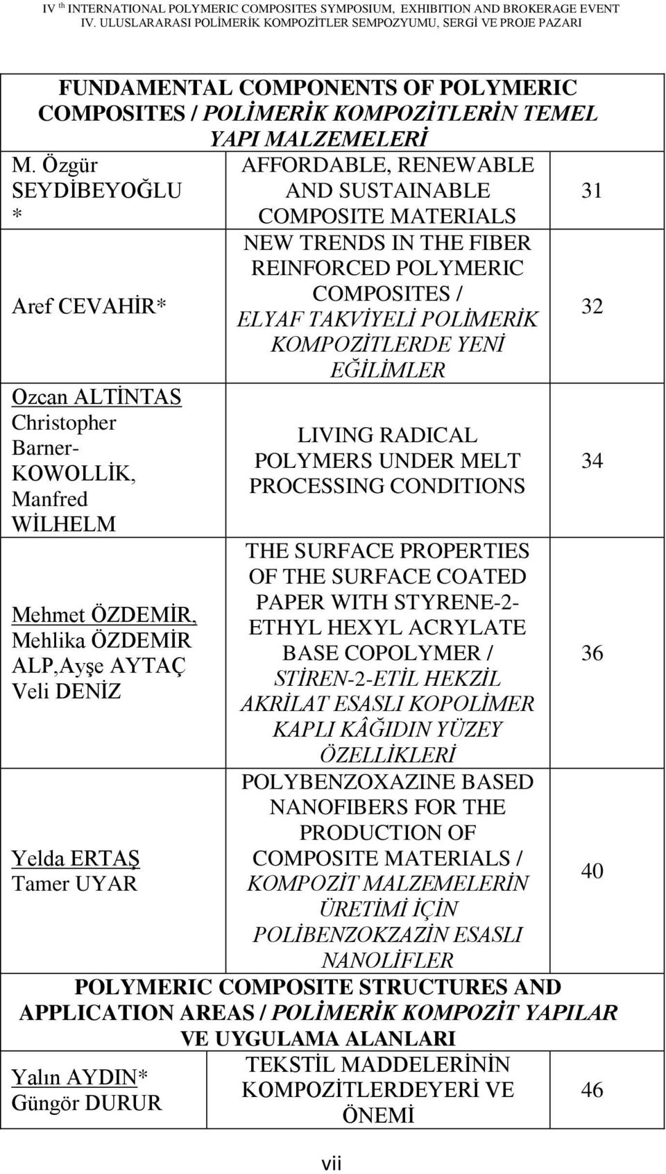 AND SUSTAINABLE COMPOSITE MATERIALS NEW TRENDS IN THE FIBER REINFORCED POLYMERIC COMPOSITES / ELYAF TAKVĠYELĠ POLĠMERĠK KOMPOZĠTLERDE YENĠ EĞĠLĠMLER LIVING RADICAL POLYMERS UNDER MELT PROCESSING