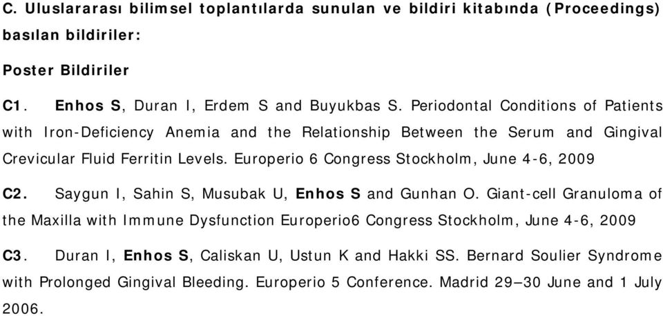 Europerio 6 Congress Stockholm, June 4-6, 2009 C2. Saygun I, Sahin S, Musubak U, Enhos S and Gunhan O.
