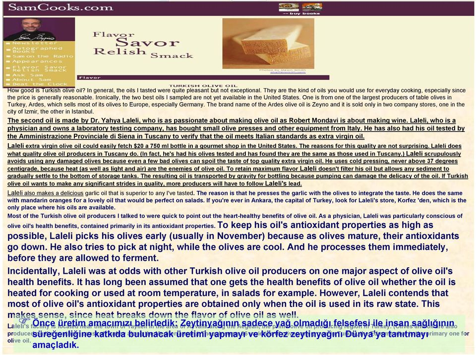 On a trip to Turkey in April 2000, I was amazed to find out how many olive oil containers with labels that look very Italian actually contain Turkish olive oil. How good is Turkish olive oil?