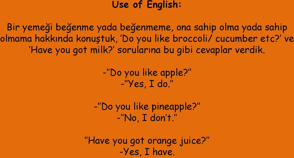 ve Have you got milk? sorularına bu gibi cevaplar verdik. - Do you like apple?