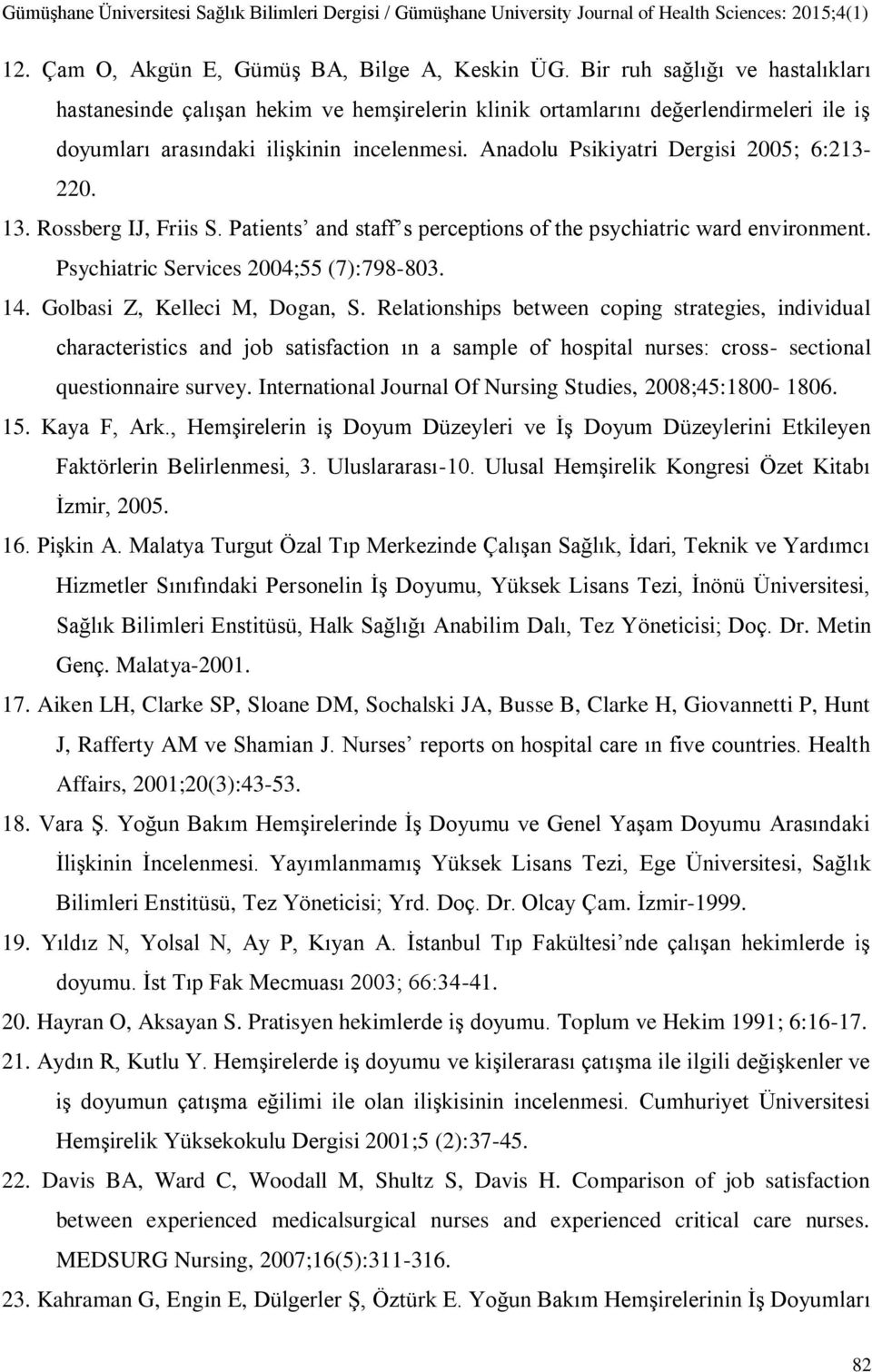 Anadolu Psikiyatri Dergisi 2005; 6:213-220. 13. Rossberg IJ, Friis S. Patients and staff s perceptions of the psychiatric ward environment. Psychiatric Services 2004;55 (7):798-803. 14.