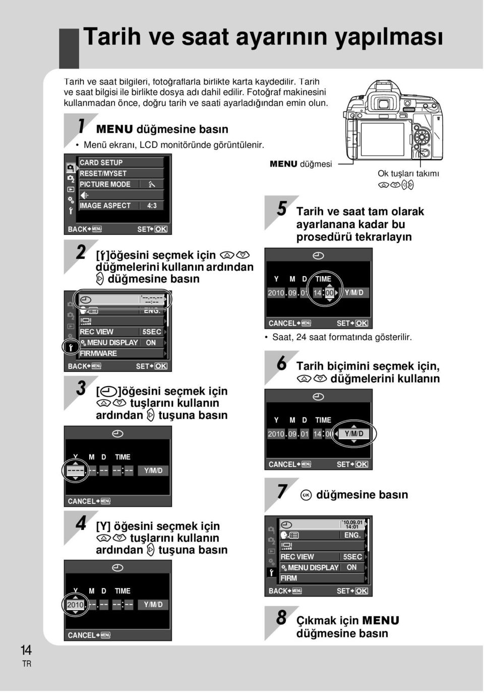 CARD SETUP RESET/MYSET PICTURE MODE D IMAGE ASPECT 4:3 BACK X s REC VIEW c MENU DISPLAY FIRMWARE BACK SET 2 [d]öğesini seçmek için ac düğmelerini kullanın ardından d düğmesine basın --.