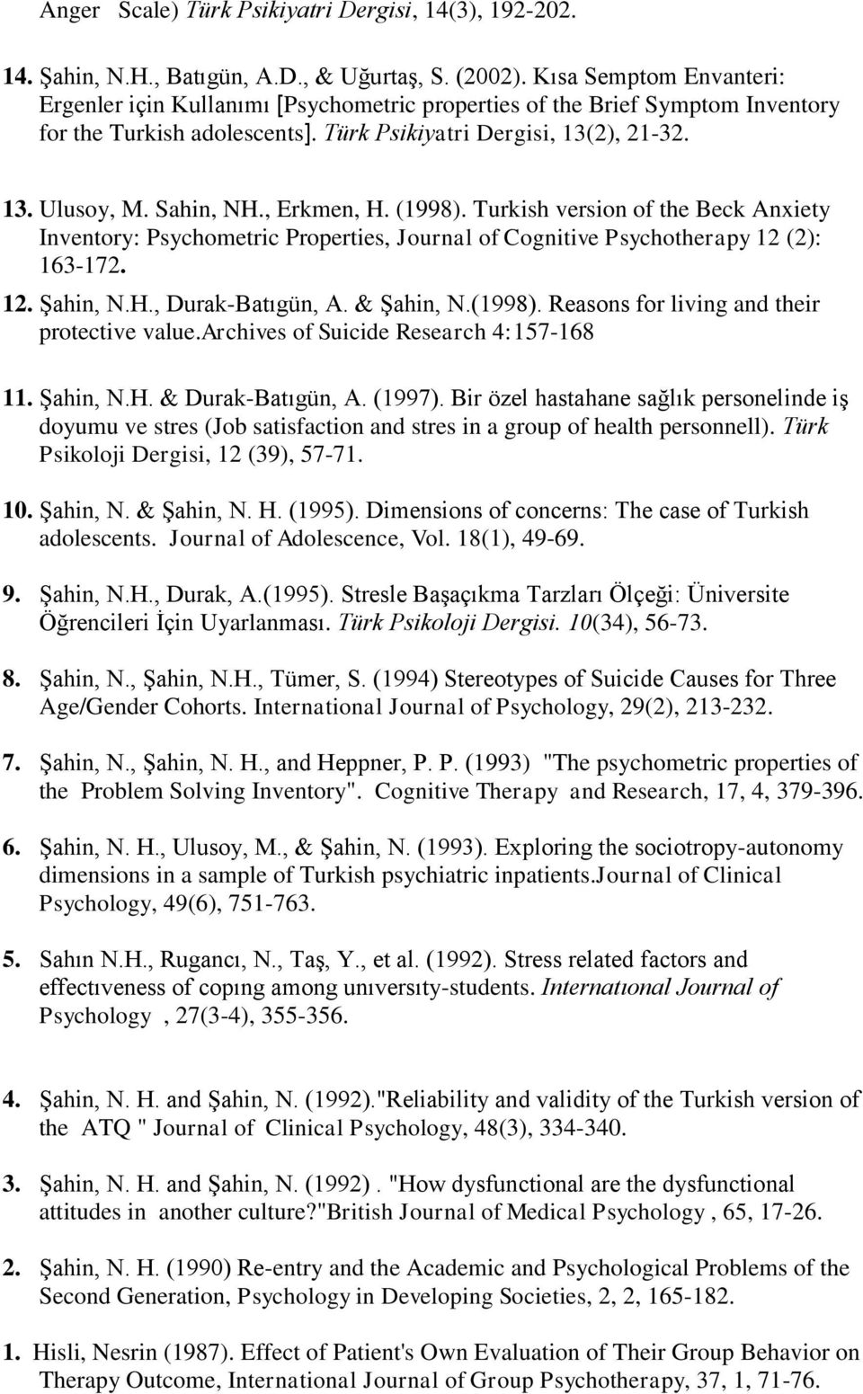 , Erkmen, H. (1998). Turkish version of the Beck Anxiety Inventory: Psychometric Properties, Journal of Cognitive Psychotherapy 12 (2): 163-172. 12. Şahin, N.H., Durak-Batıgün, A. & Şahin, N.(1998). Reasons for living and their protective value.