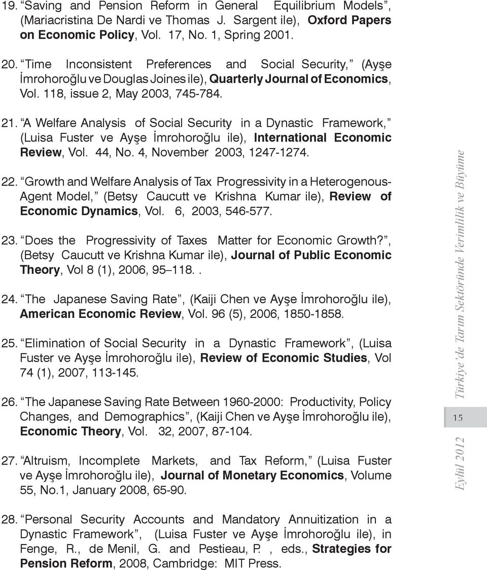 A Welfare Analysis of Social Security in a Dynastic Framework, (Luisa Fuster ve Ayşe İmrohoroğlu ile), International Economic Review, Vol. 44, No. 4, November 2003, 1247-1274. 22.