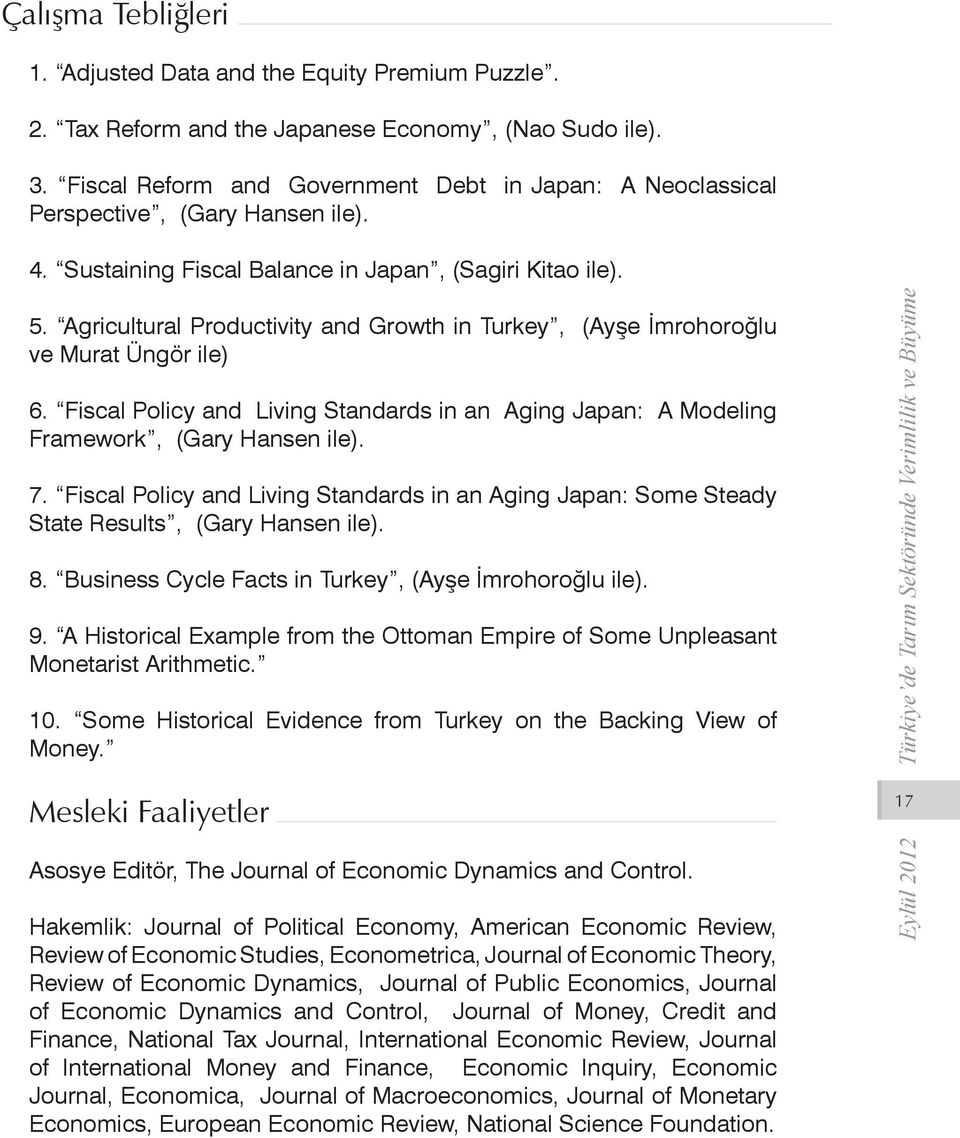 Agricultural Productivity and Growth in Turkey, (Ayşe İmrohoroğlu ve Murat Üngör ile) 6. Fiscal Policy and Living Standards in an Aging Japan: A Modeling Framework, (Gary Hansen ile). 7.