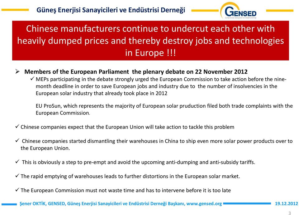 order to save European jobs and industrydueto the number of insolvencies in the European solar industry that already took place in 2012 EU ProSun, which represents the majority of European solar