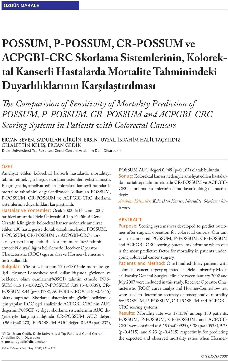 Mortality Prediction of POSSUM, P-POSSUM, CR-POSSUM and ACPGBI-CRC Scoring Systems in Patients with Colorectal Cancers ERCAN SEVEN, SADULLAH GİRGİN, ERSİN UYSAL, İBRAHİM HALİL TAÇYILDIZ, CELALETTİN