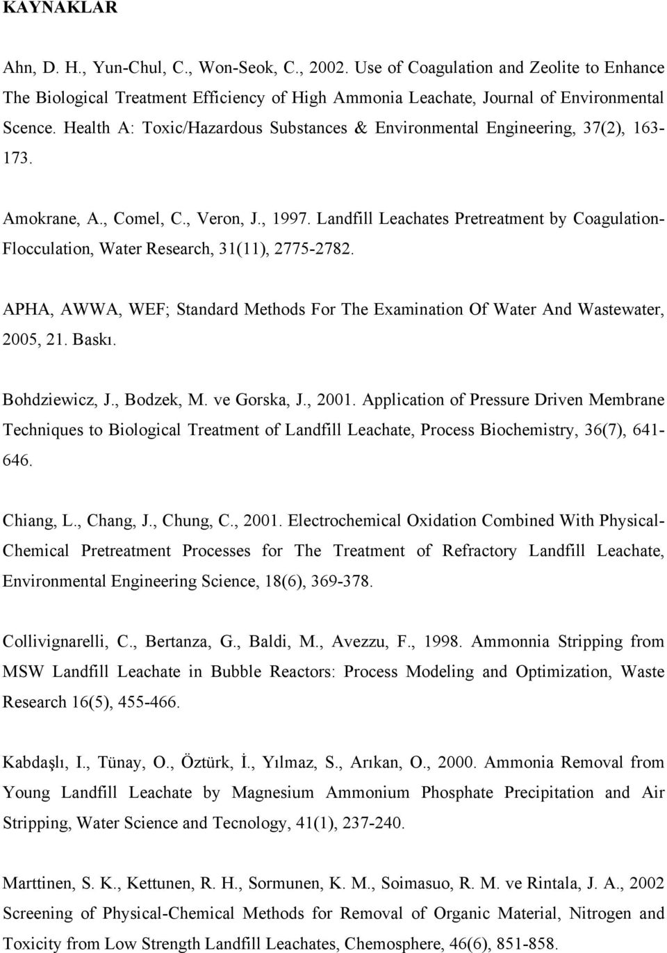 Landfill Leachates Pretreatment by Coagulation- Flocculation, Water Research, 31(11), 2775-2782. APHA, AWWA, WEF; Standard Methods For The Examination Of Water And Wastewater, 2005, 21. Baskı.