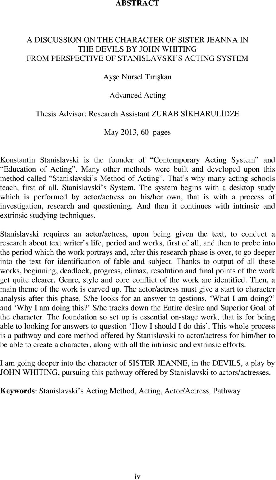 Many other methods were built and developed upon this method called Stanislavski s Method of Acting. That s why many acting schools teach, first of all, Stanislavski s System.