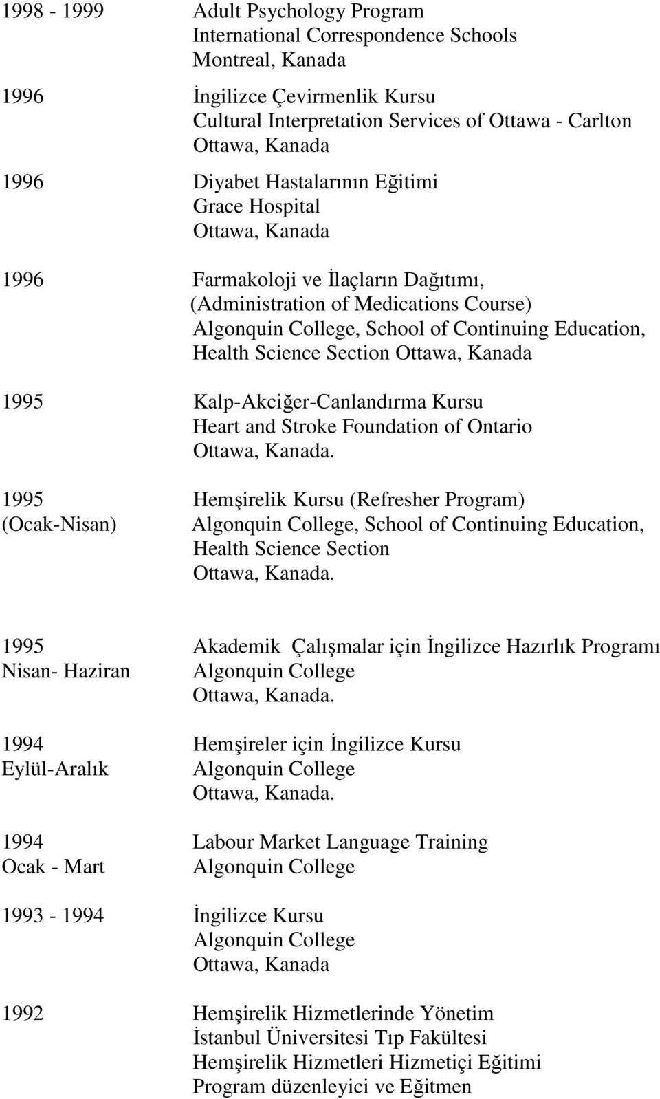Kalp-Akciğer-Canlandırma Kursu Heart and Stroke Foundation of Ontario. 1995 lik Kursu (Refresher Program) (Ocak-Nisan) Algonquin College, School of Continuing Education, Health Science Section.