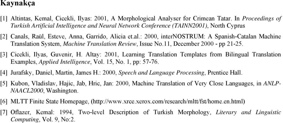 11, December 2000 - pp 21-25. [3] Cicekli, Ilyas, Guvenir, H. Altay: 2001, Learning Translation Templates from Bilingual Translation Examples, Applied Intelligence, Vol. 15, No. 1, pp: 57-76.
