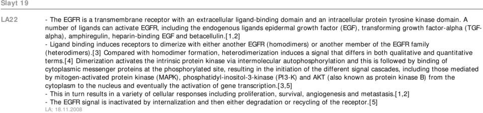 [1,2] - Ligand binding induces receptors to dimerize with either another EGFR (homodimers) or another member of the EGFR family (heterodimers).