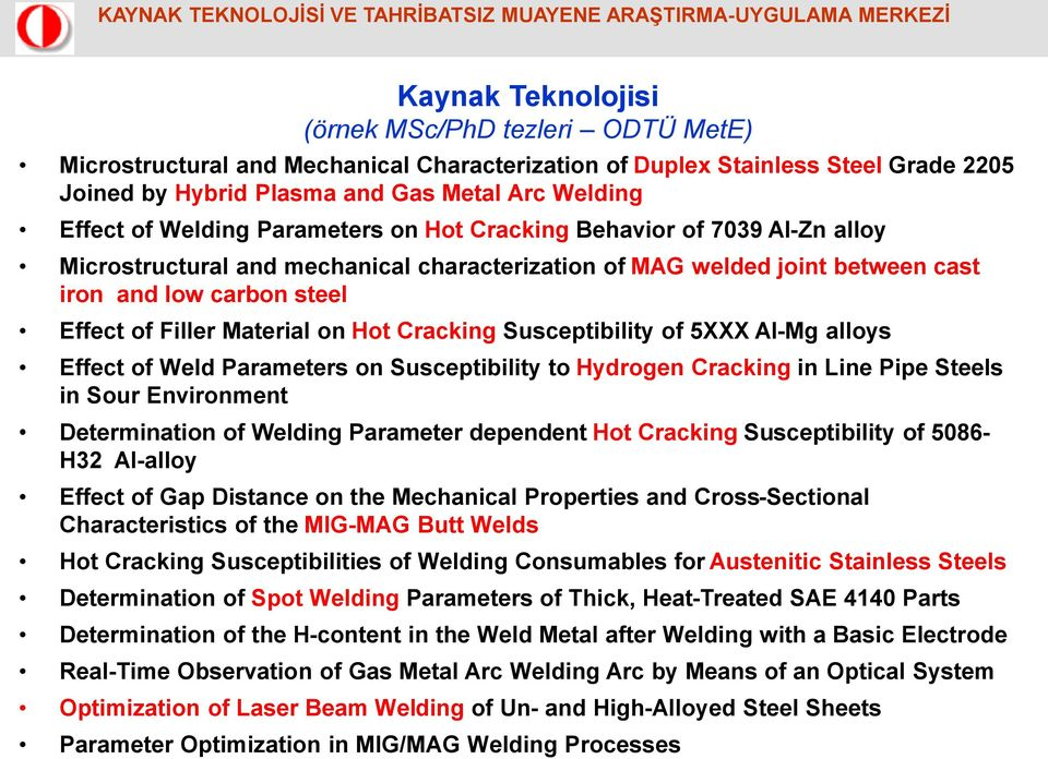 Hot Cracking Susceptibility of 5XXX Al-Mg alloys Effect of Weld Parameters on Susceptibility to Hydrogen Cracking in Line Pipe Steels in Sour Environment Determination of Welding Parameter dependent