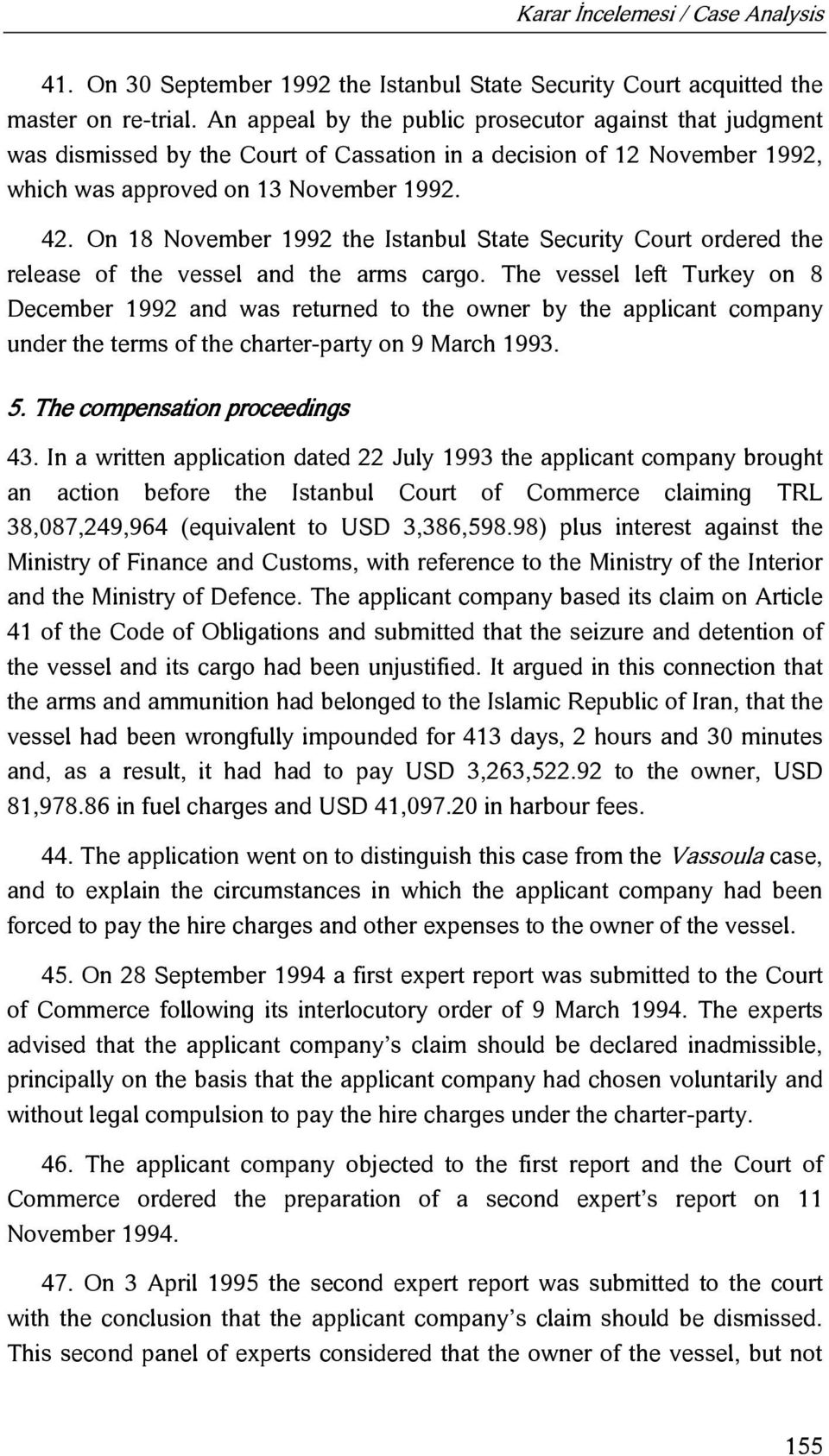 On 18 November 1992 the Istanbul State Security Court ordered the release of the vessel and the arms cargo.