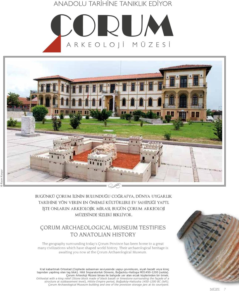 ÇORUM ARCHAEOLOGICAL MUSEUM TESTIFIES TO ANATOLIAN HISTORY The geography surrounding today s Çorum Province has been home to a great many civilizations which have shaped world history.