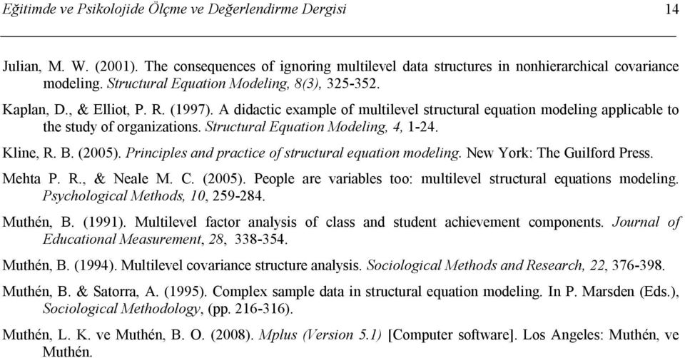 Structural Equation Modeling, 4, 1-24. Kline, R. B. (2005). Principles and practice of structural equation modeling. New York: The Guilford Press. Mehta P. R., & Neale M. C. (2005). People are variables too: multilevel structural equations modeling.
