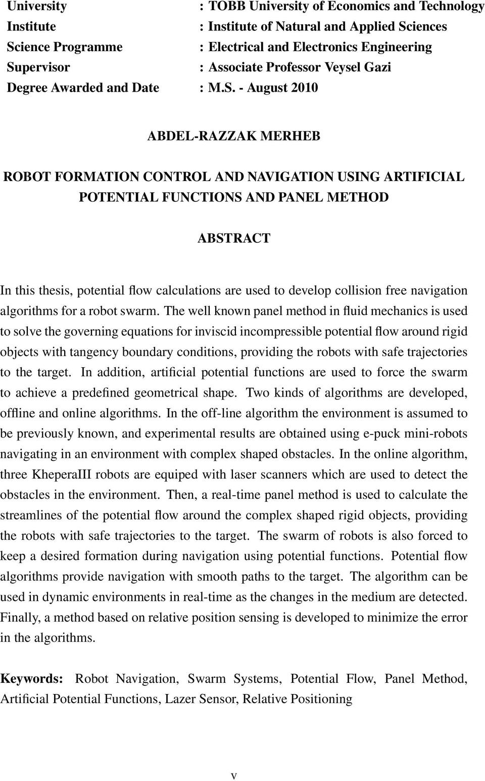 - August 2010 ABDEL-RAZZAK MERHEB ROBOT FORMATION CONTROL AND NAVIGATION USING ARTIFICIAL POTENTIAL FUNCTIONS AND PANEL METHOD ABSTRACT In this thesis, potential flow calculations are used to develop