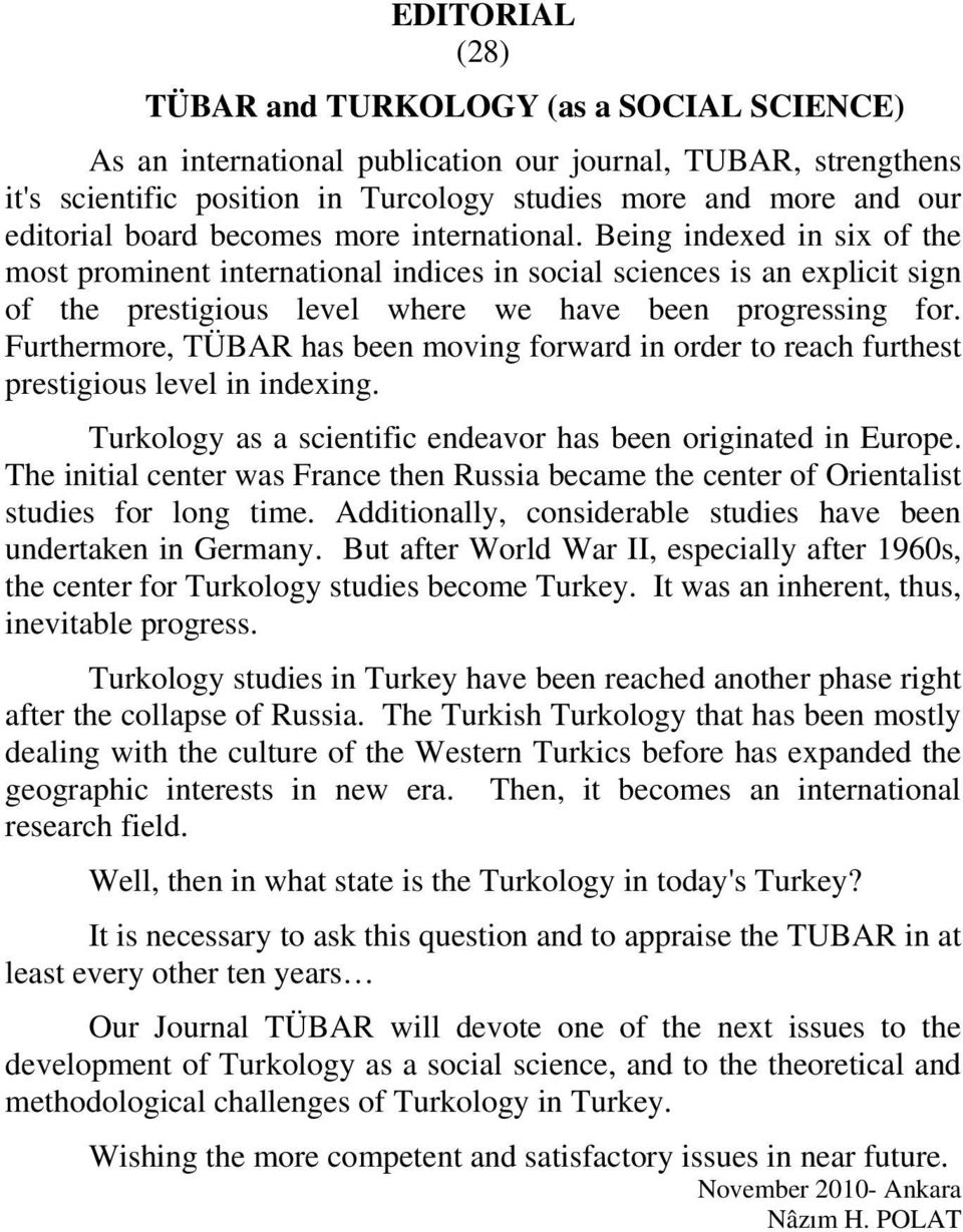 Furthermore, TÜBAR has been moving forward in order to reach furthest prestigious level in indexing. Turkology as a scientific endeavor has been originated in Europe.