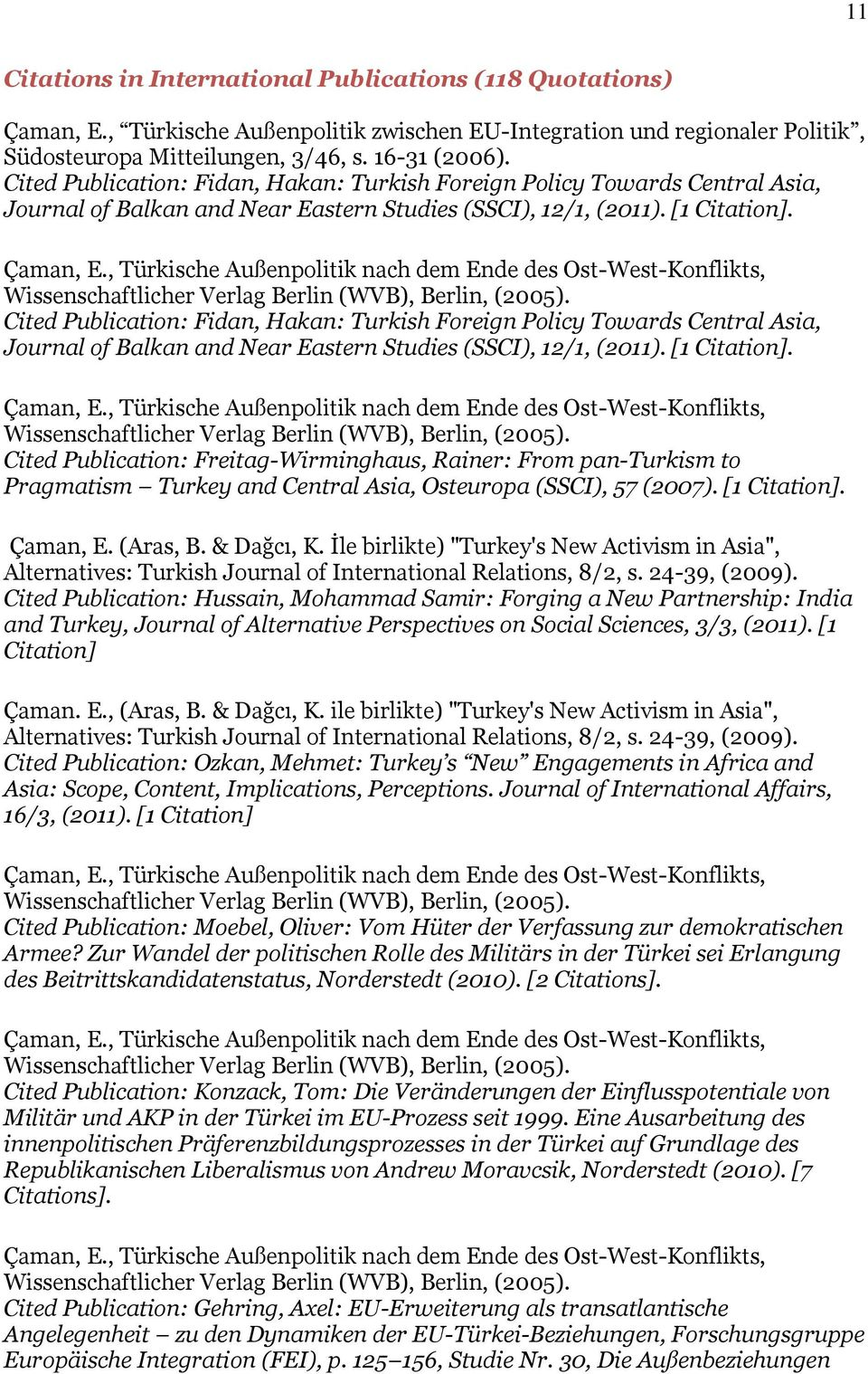 Cited Publication: Freitag-Wirminghaus, Rainer: From pan-turkism to Pragmatism Turkey and Central Asia, Osteuropa (SSCI), 57 (2007). [1 Citation]. Çaman, E. (Aras, B. & Dağcı, K.
