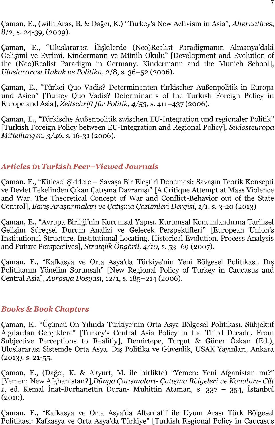 , Türkei Quo Vadis? Determinanten türkischer Außenpolitik in Europa und Asien [Turkey Quo Vadis? Determinants of the Turkish Foreign Policy in Europe and Asia], Zeitschrift für Politik, 4/53, s.