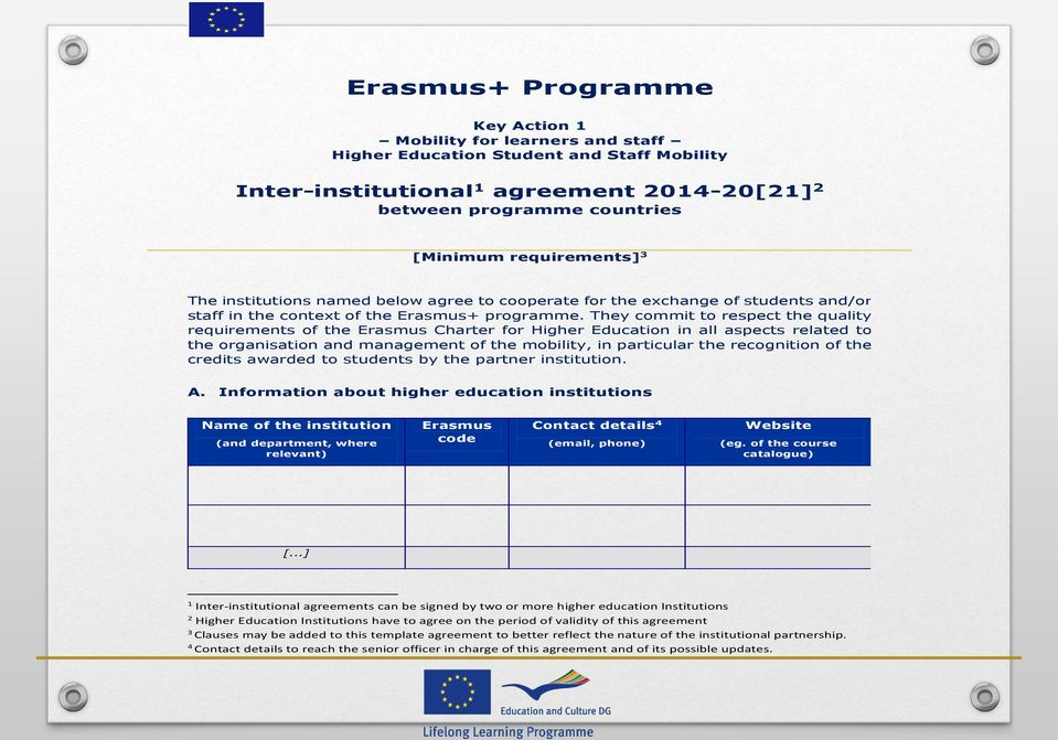 They commit to respect the quality requirements of the Erasmus Charter for Higher Education in all aspects related to the organisation and management of the mobility, in particular the recognition of