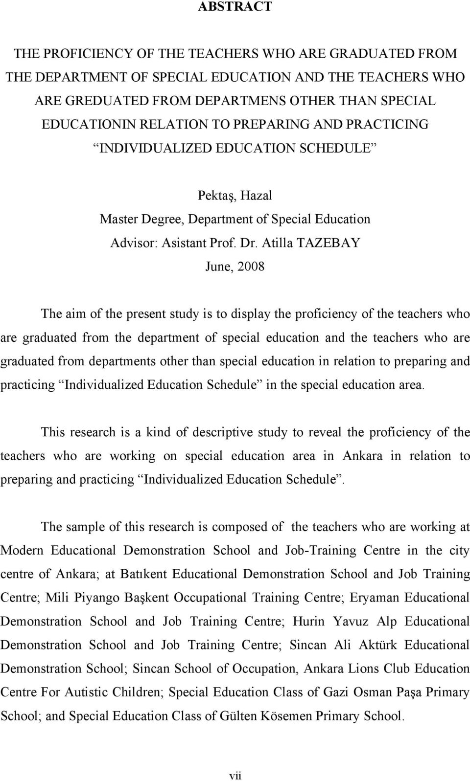 Atilla TAZEBAY June, 2008 The aim of the present study is to display the proficiency of the teachers who are graduated from the department of special education and the teachers who are graduated from