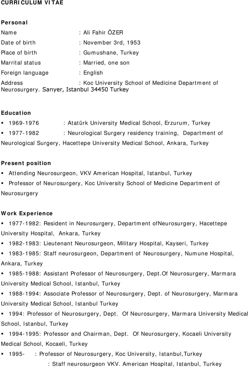 Sarıyer, Istanbul 34450 Turkey Education 1969-1976 : Atatürk University Medical School, Erzurum, Turkey 1977-1982 : Neurological Surgery residency training, Department of Neurological Surgery,