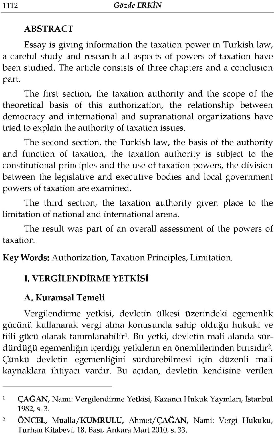 The first section, the taxation authority and the scope of the theoretical basis of this authorization, the relationship between democracy and international and supranational organizations have tried