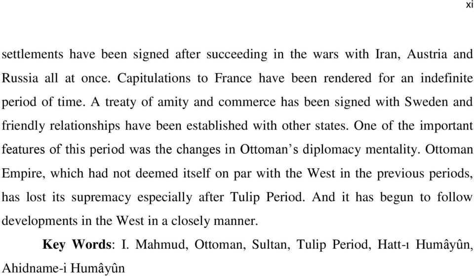 A treaty of amity and commerce has been signed with Sweden and friendly relationships have been established with other states.
