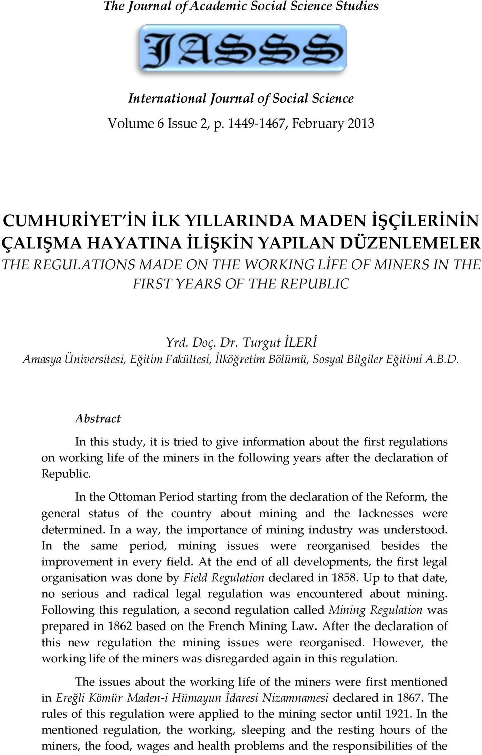 REPUBLIC Yrd. Doç. Dr. Turgut İLERİ Amasya Üniversitesi, Eğitim Fakültesi, İlköğretim Bölümü, Sosyal Bilgiler Eğitimi A.B.D. Abstract In this study, it is tried to give information about the first regulations on working life of the miners in the following years after the declaration of Republic.