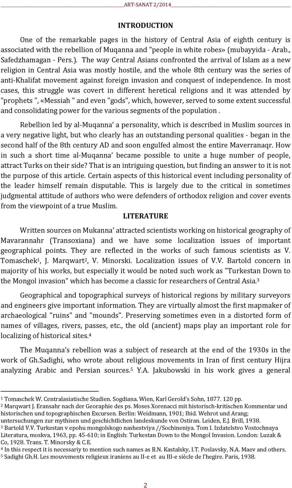 The way Central Asians confronted the arrival of Islam as a new religion in Central Asia was mostly hostile, and the whole 8th century was the series of anti-khalifat movement against foreign