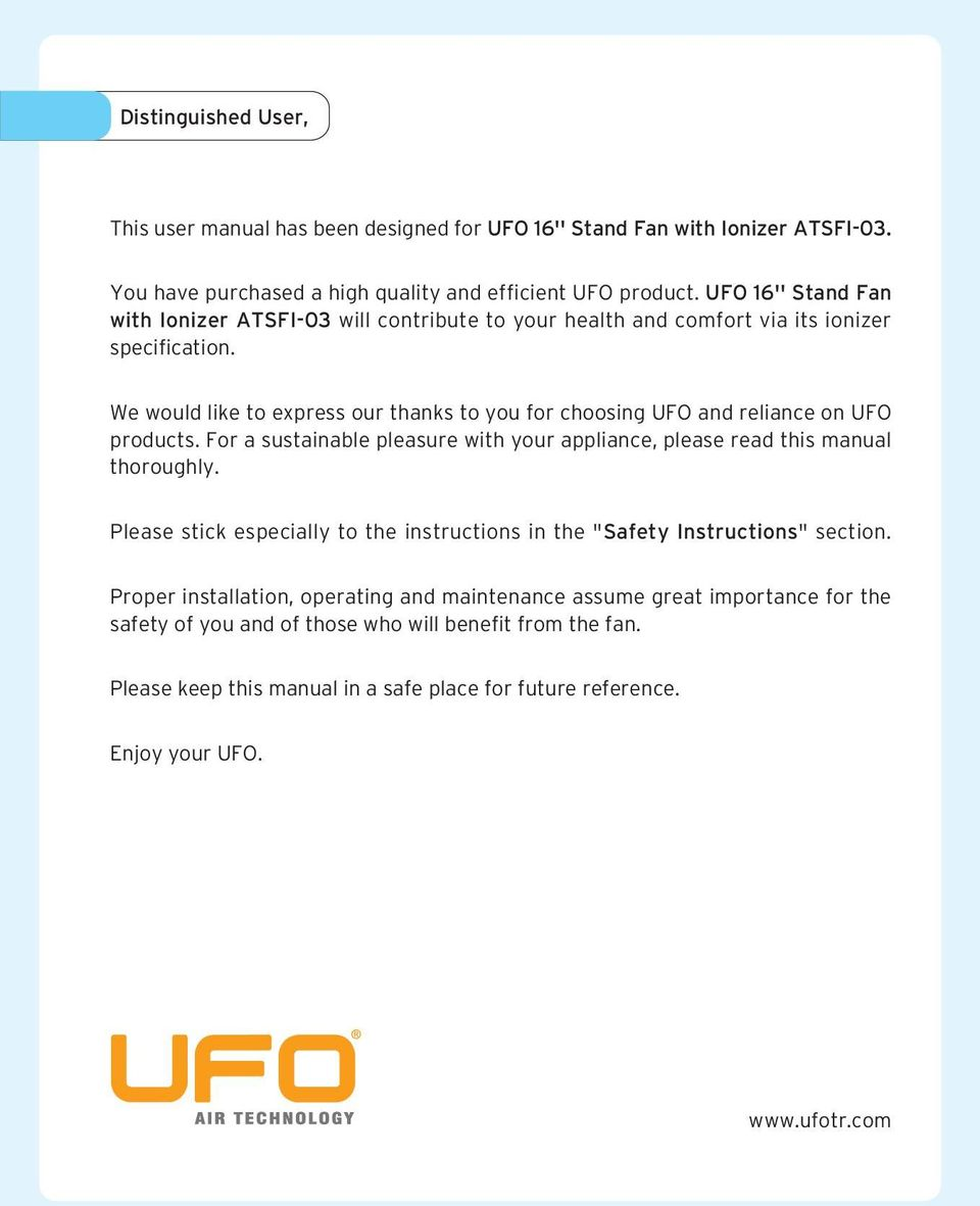 We would like to express our thanks to you for choosing UFO and reliance on UFO products. For a sustainable pleasure with your appliance, please read this manual thoroughly.