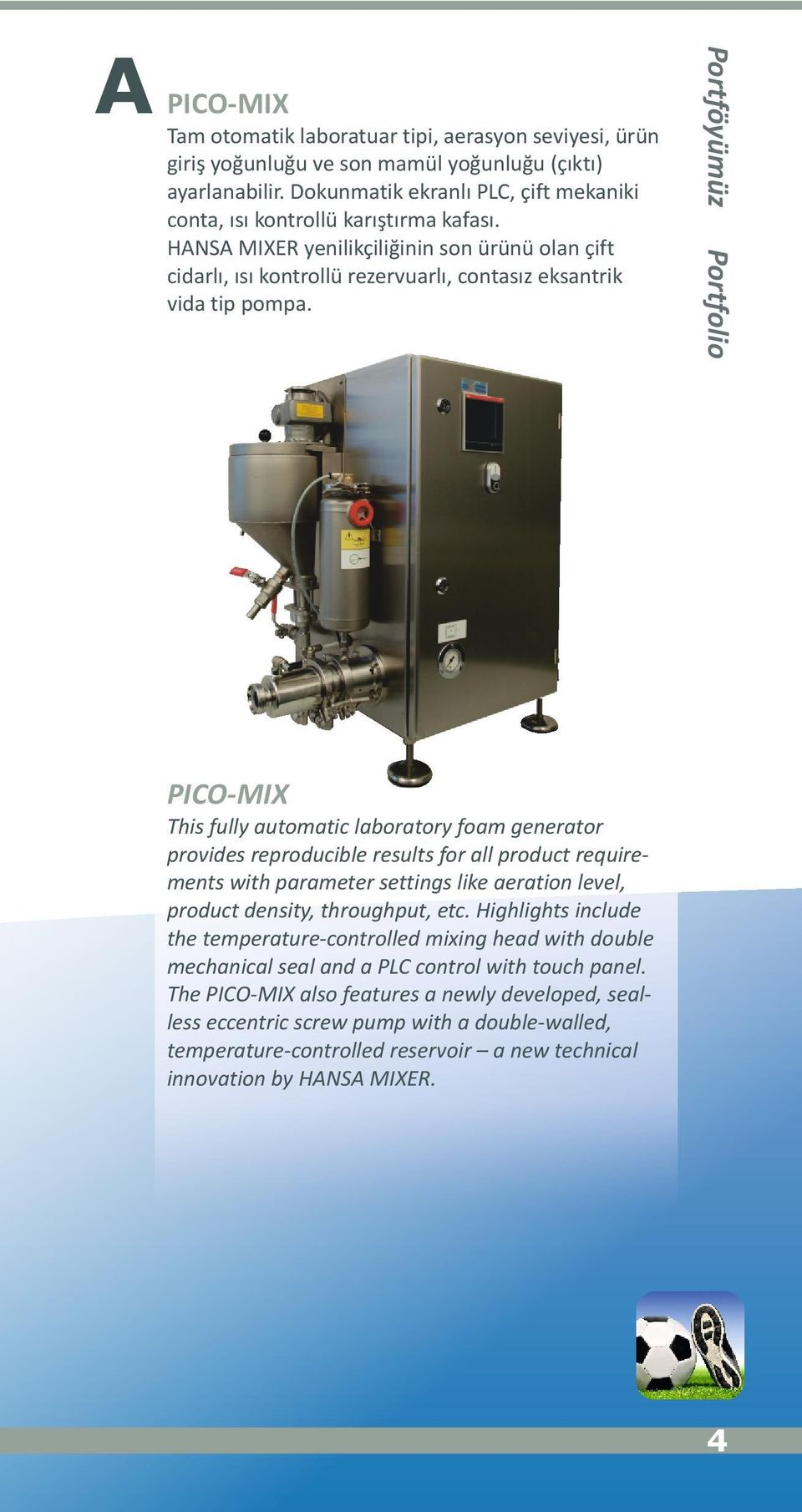 Portföyümüz A PICO-MIX This fully automatic laboratory foam generator provides reproducible results for all product requirements with parameter settings like aeration level, product density,