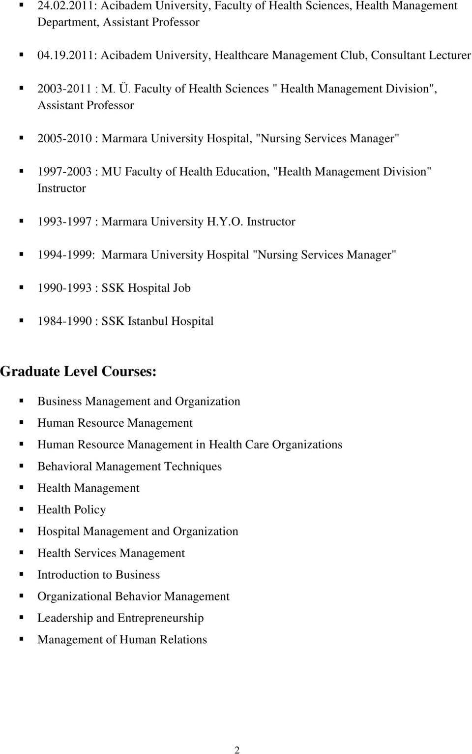 "Faculty of Health Sciences "" Health Management Division"", Assistant Professor 2005-2010 : Marmara University Hospital, ""Nursing Services Manager"" 1997-2003 : MU Faculty of Health Education, ""Health"