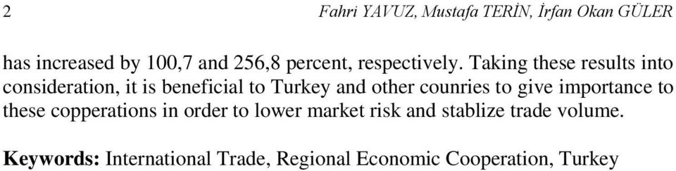 Taking these results into consideration, it is beneficial to Turkey and other counries