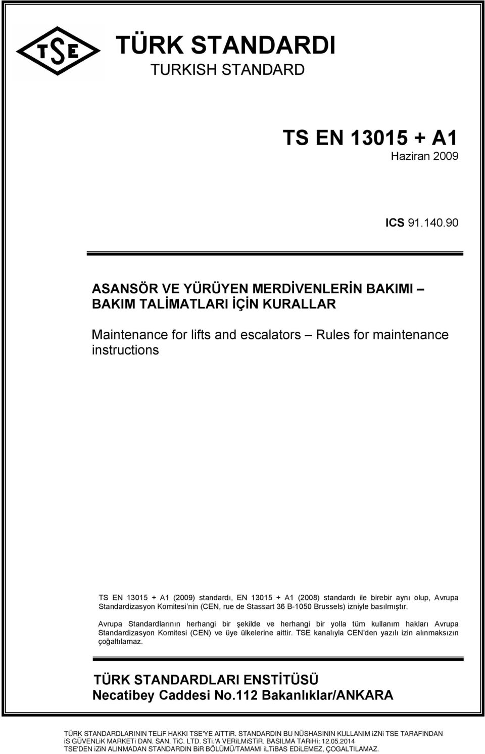Maintenance for lifts and escalators Rules for maintenance instructions TS EN 13015 + A1 (2009) standardı, EN 13015 + A1 (2008) standardı ile birebir aynı olup, Avrupa Standardizasyon