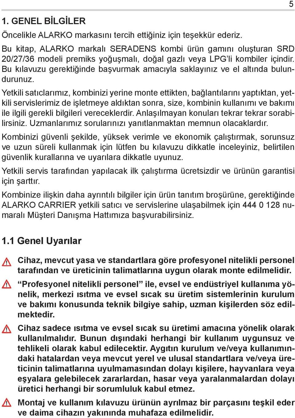 Bu kitap, ALARKO markalı SERADENS INSTALLATION kombi INSTRUCTIONS ürün gamını oluşturan SRD 20/27/36 The When connection modeli connecting premiks to gas boiler yoğuşmalı, supply to must gas doğal be