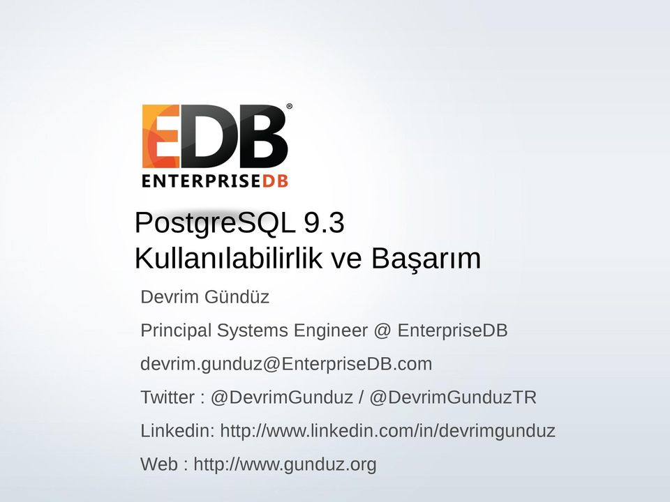 All rights reserved. Principal Systems Engineer @ EnterpriseDB devrim.
