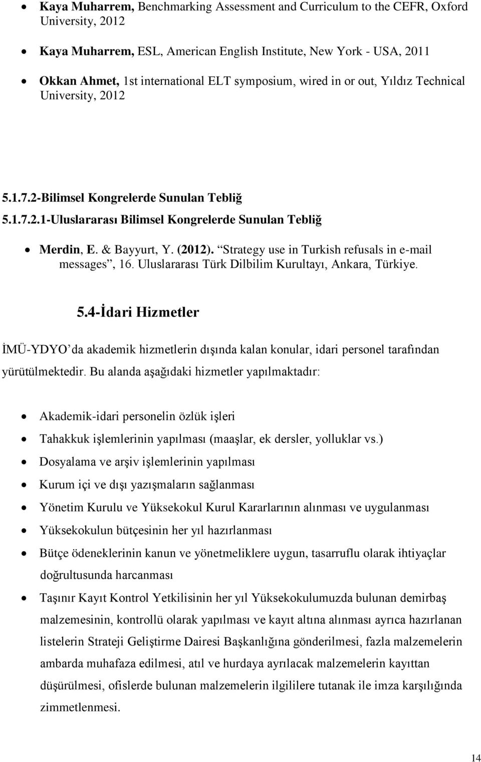 Strategy use in Turkish refusals in e-mail messages, 16. Uluslararası Türk Dilbilim Kurultayı, Ankara, Türkiye. 5.