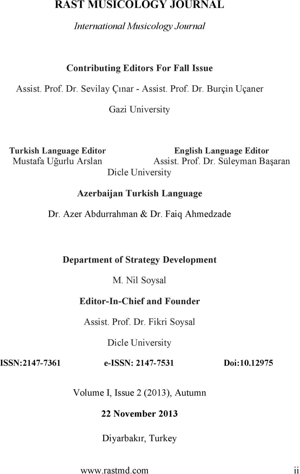 Azer Abdurrahman & Dr. Faiq Ahmedzade Department of Strategy Development M. Nil Soysal Editor-In-Chief and Founder Assist. Prof. Dr. Fikri Soysal Dicle University ISSN:2147-7361 e-issn: 2147-7531 Doi:10.