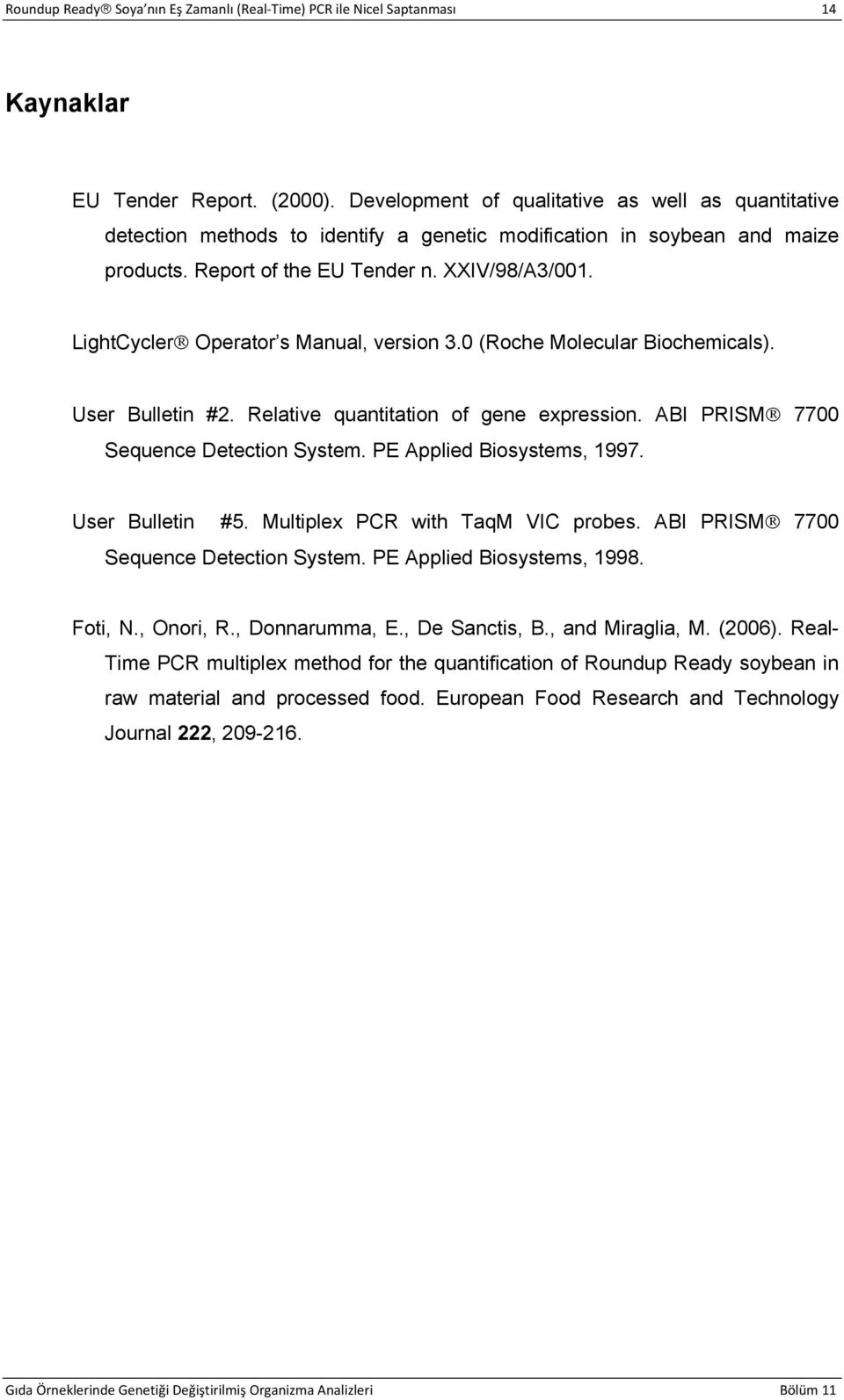LightCycler Operator s Manual, version 3.0 (Roche Molecular Biochemicals). User Bulletin #2. Relative quantitation of gene expression. ABI PRISM 7700 Sequence Detection System.