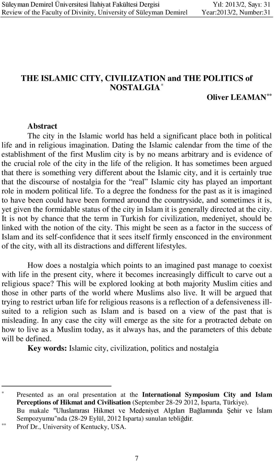 Dating the Islamic calendar from the time of the establishment of the first Muslim city is by no means arbitrary and is evidence of the crucial role of the city in the life of the religion.