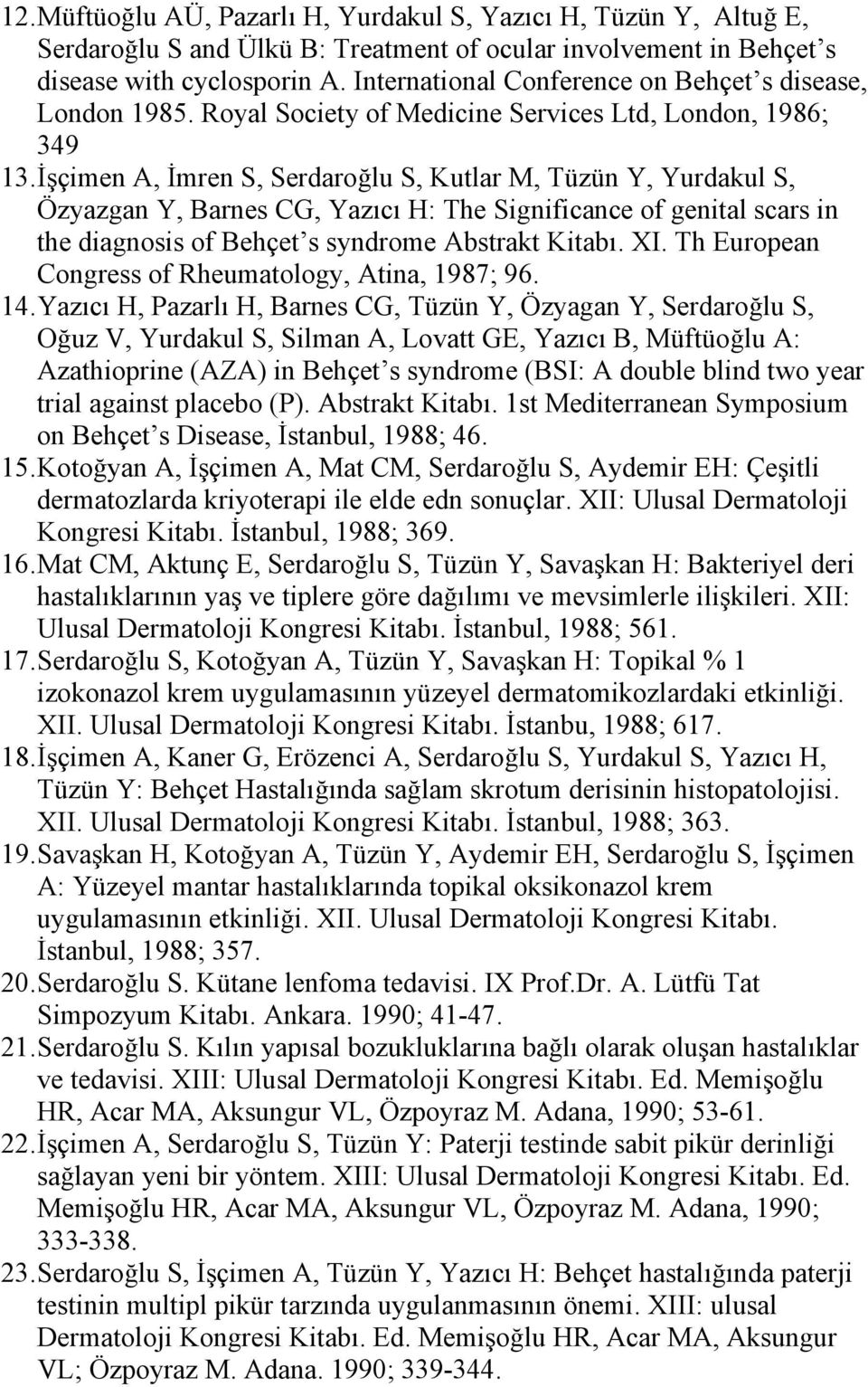 İşçimen A, İmren S, Serdaroğlu S, Kutlar M, Tüzün Y, Yurdakul S, Özyazgan Y, Barnes CG, Yazıcı H: The Significance of genital scars in the diagnosis of Behçet s syndrome Abstrakt Kitabı. XI.