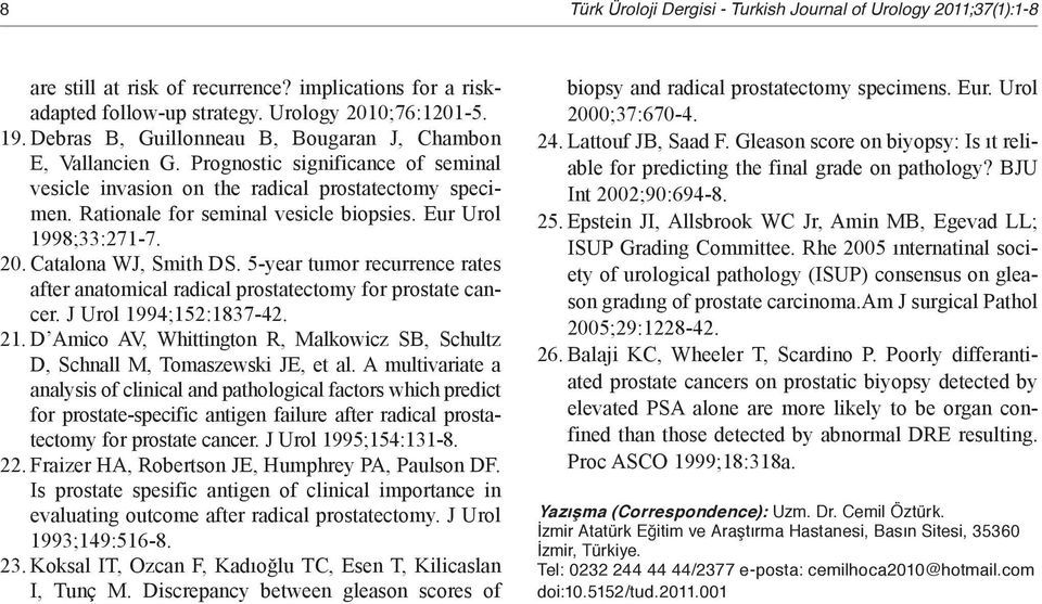 Eur Urol 1998;33:271-7. 20. Catalona WJ, Smith DS. 5-year tumor recurrence rates after anatomical radical prostatectomy for prostate cancer. J Urol 1994;152:1837-42. 21.