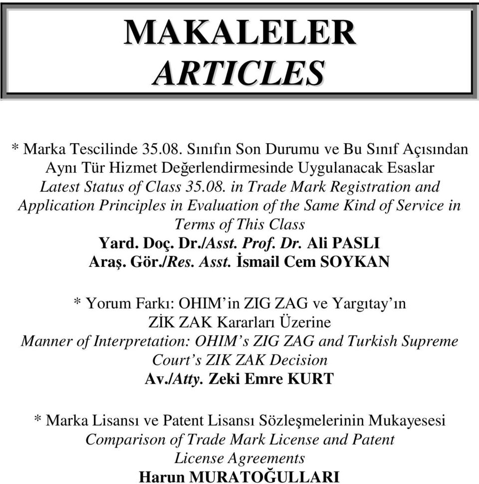 İsmail Cem SOYKAN * Yorum Farkı: OHIM in ZIG ZAG ve Yargıtay ın ZİK ZAK Kararları Üzerine Manner of Interpretation: OHIM s ZIG ZAG and Turkish Supreme Court s ZIK ZAK