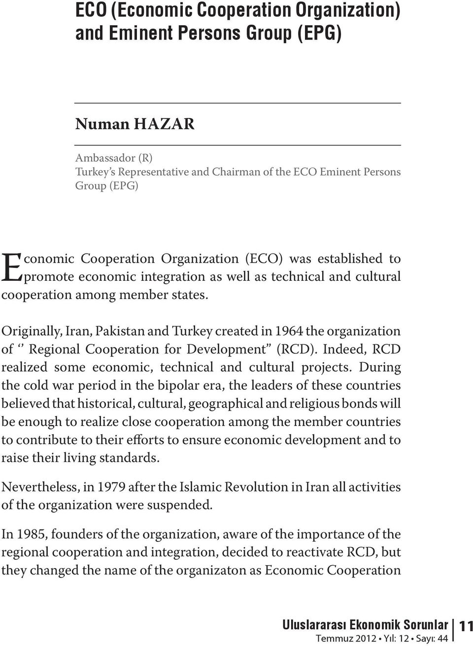 Originally, Iran, Pakistan and Turkey created in 1964 the organization of Regional Cooperation for Development (RCD). Indeed, RCD realized some economic, technical and cultural projects.