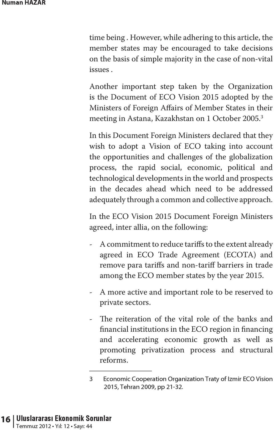 2005. 3 In this Document Foreign Ministers declared that they wish to adopt a Vision of ECO taking into account the opportunities and challenges of the globalization process, the rapid social,