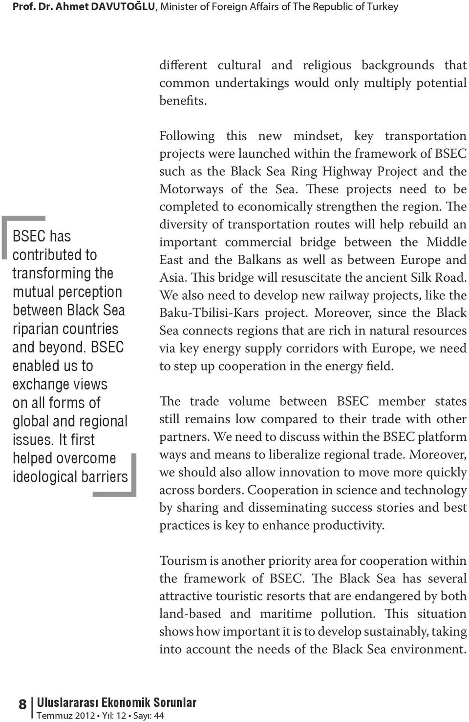 It first helped overcome ideological barriers Following this new mindset, key transportation projects were launched within the framework of BSEC such as the Black Sea Ring Highway Project and the
