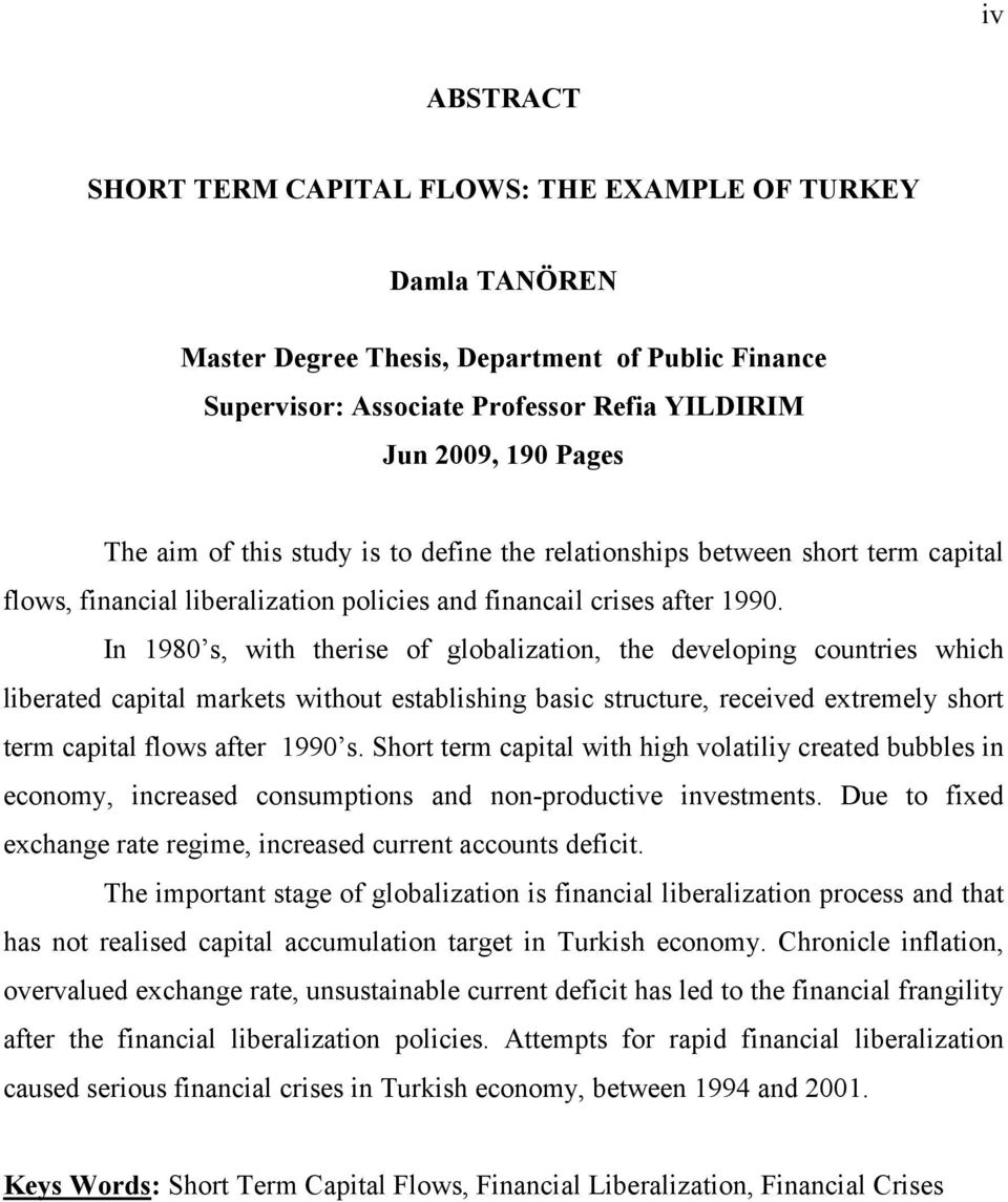 In 1980 s, with therise of globalization, the developing countries which liberated capital markets without establishing basic structure, received extremely short term capital flows after 1990 s.